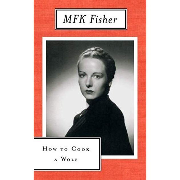 MFK FISHER - How to Cook A Wolf